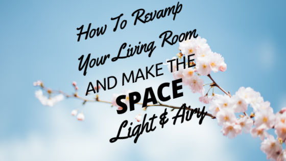 How to Revamp Your Living Room and Make the Space Light and Airy