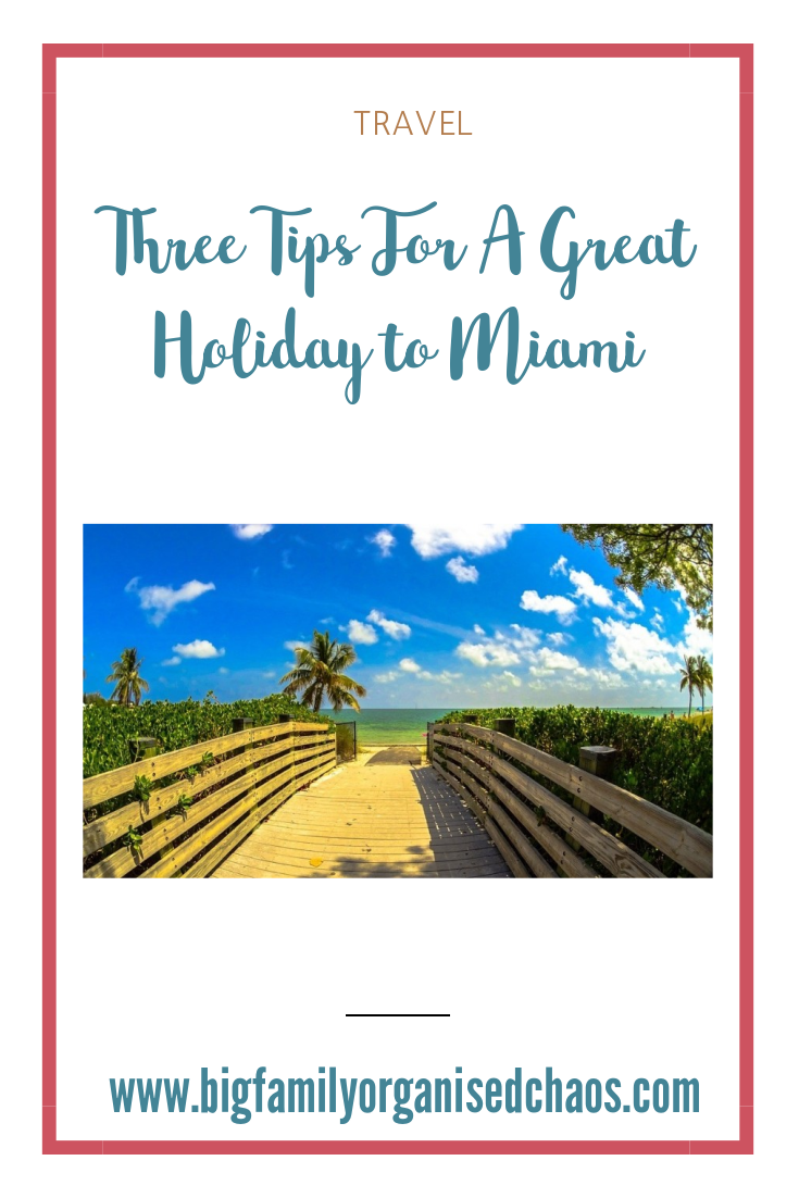 If you are planning a holiday to Miami, check out these three top tips for a great trip